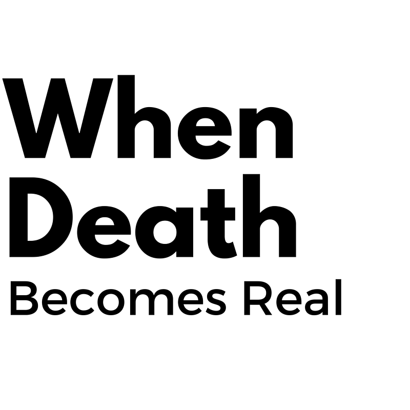 When Death Becomes Real