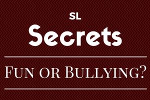 SLSecrets: Fun or Bullying?